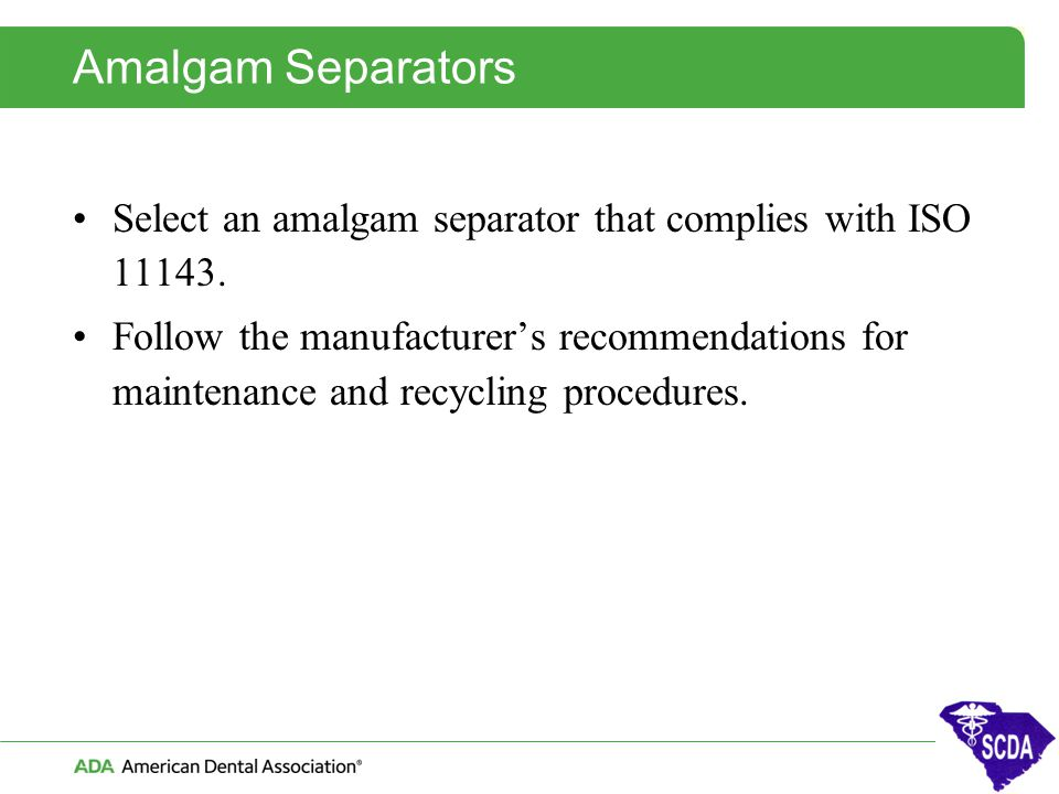 Amalgam Separators Select an amalgam separator that complies with ISO 11143.