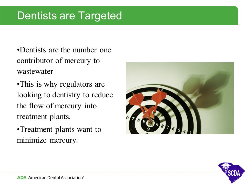Dentists are Targeted Dentists are the number one contributor of mercury to wastewater.