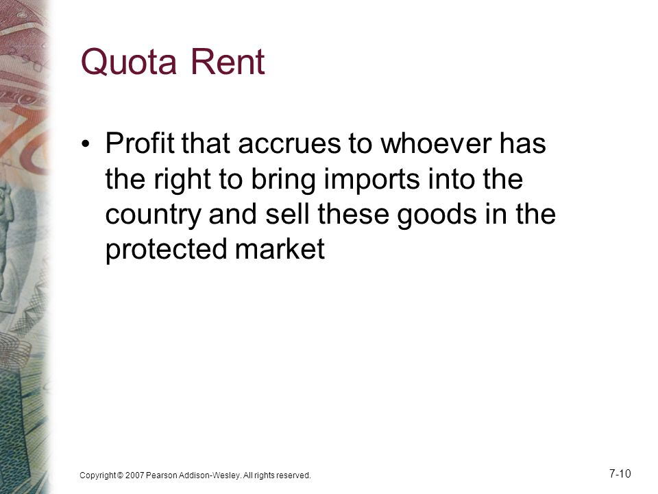 Quota Rent Profit that accrues to whoever has the right to bring imports into the country and sell these goods in the protected market.