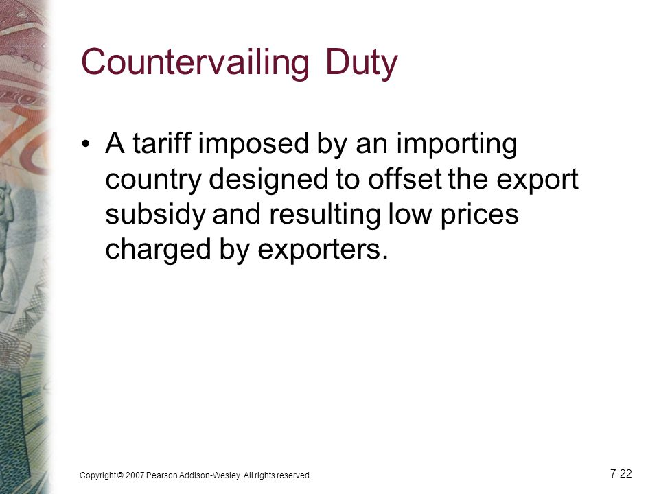 Countervailing Duty A tariff imposed by an importing country designed to offset the export subsidy and resulting low prices charged by exporters.
