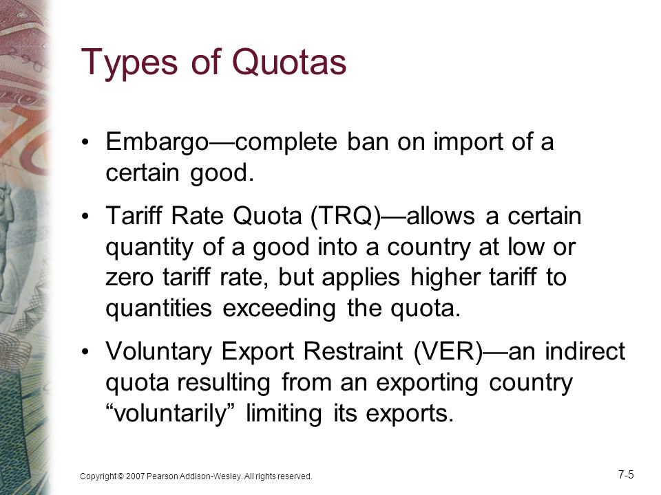 Types of Quotas Embargo—complete ban on import of a certain good.
