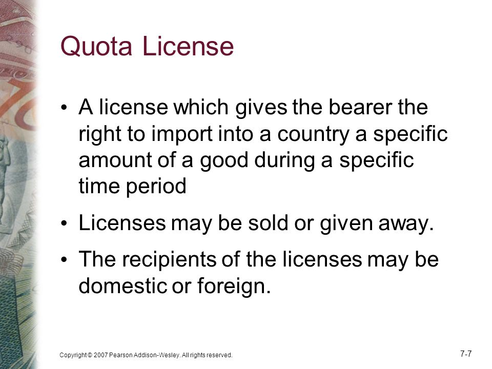 Quota License A license which gives the bearer the right to import into a country a specific amount of a good during a specific time period.
