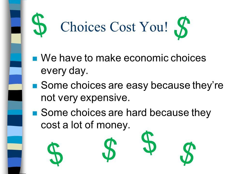 $ $ $ $ $ $ Choices Cost You!