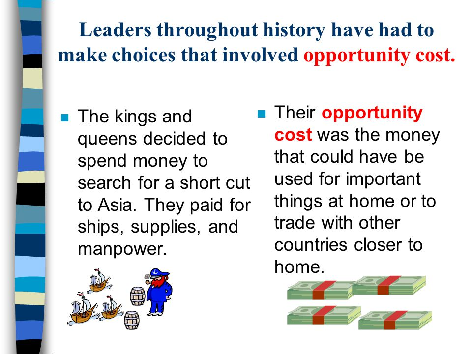 Leaders throughout history have had to make choices that involved opportunity cost.