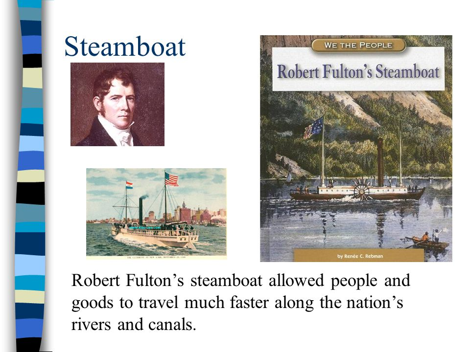 Steamboat Robert Fulton's steamboat allowed people and