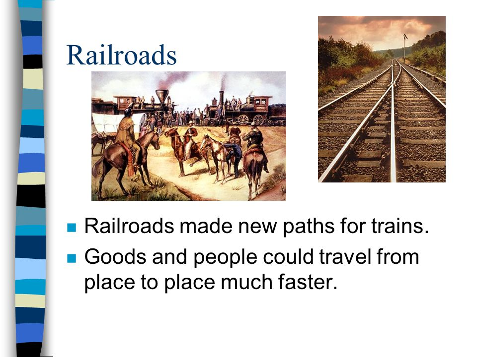 Railroads Railroads made new paths for trains.