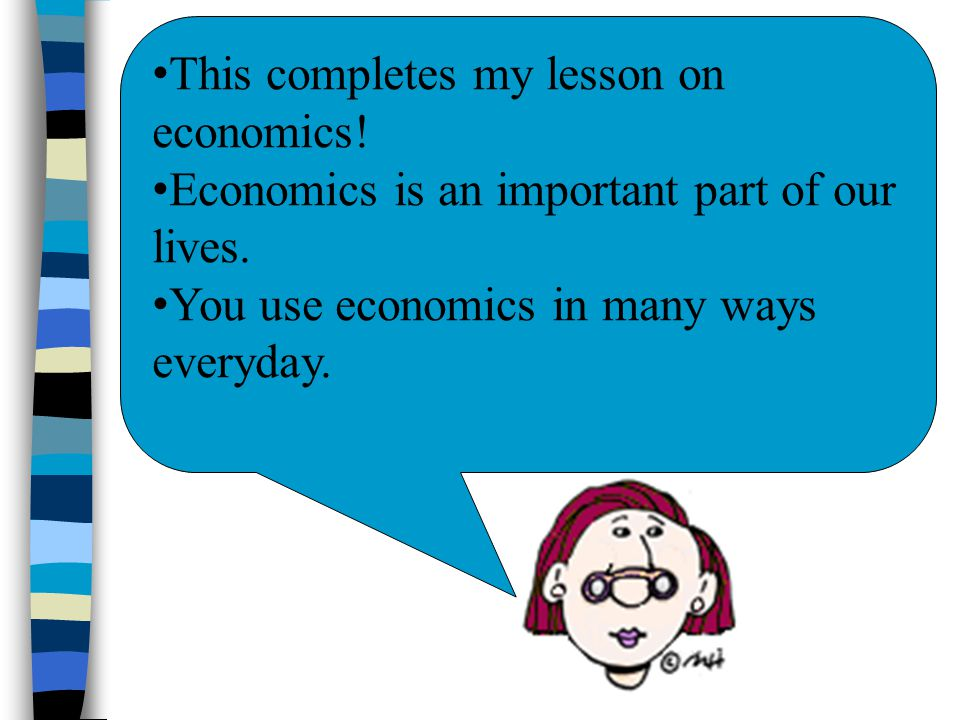 This completes my lesson on economics!