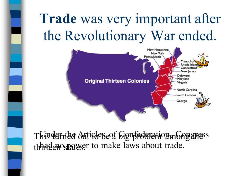 Trade was very important after the Revolutionary War ended.