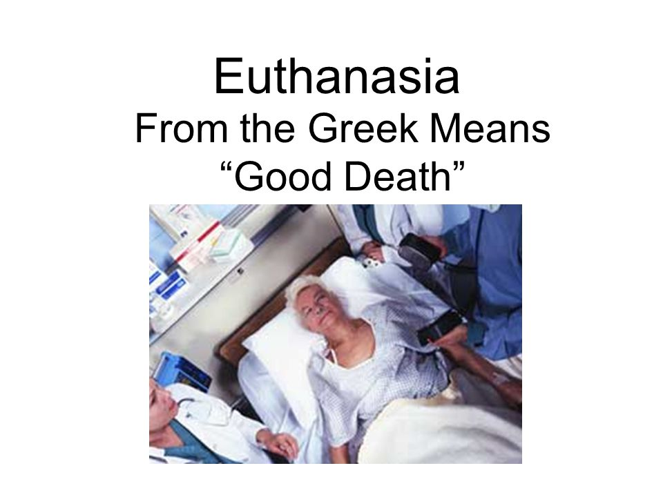 From the Greek Means Good Death