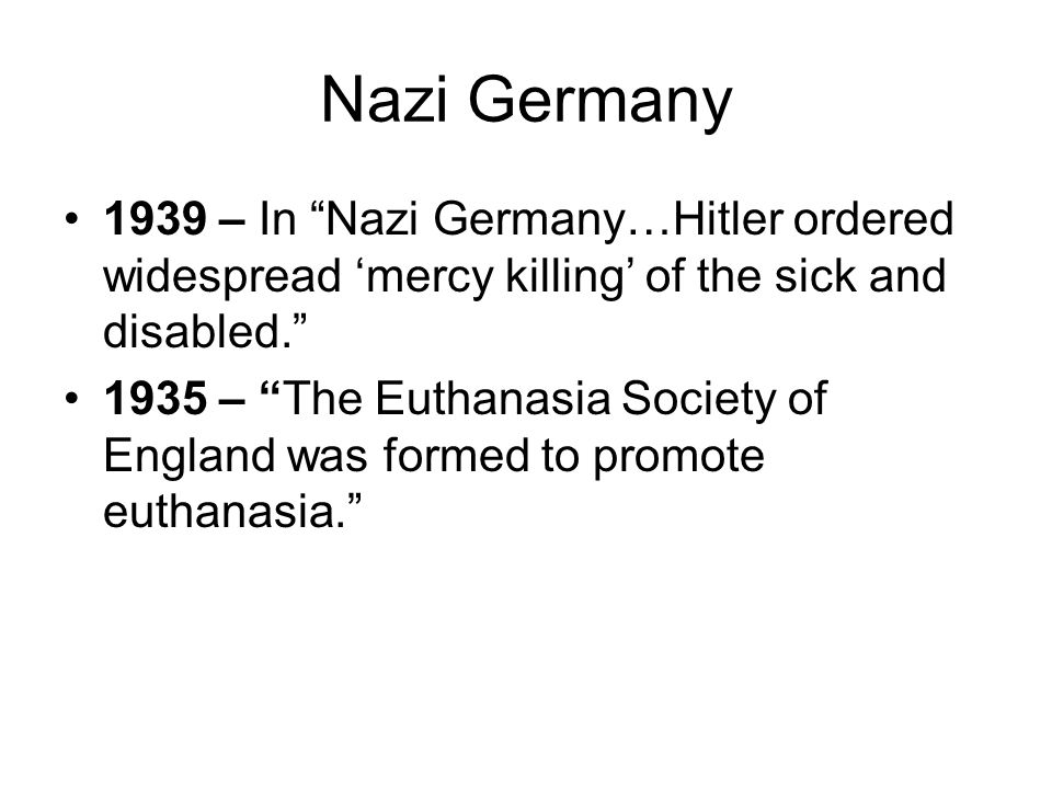 Nazi Germany 1939 – In Nazi Germany…Hitler ordered widespread 'mercy killing' of the sick and disabled.
