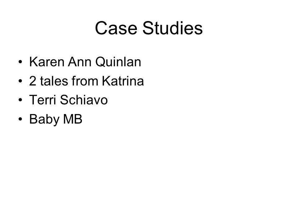 Case Studies Karen Ann Quinlan 2 tales from Katrina Terri Schiavo