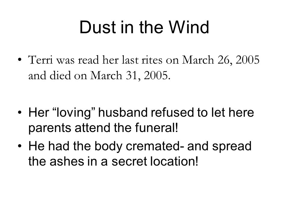 Dust in the Wind Terri was read her last rites on March 26, 2005 and died on March 31, 2005.