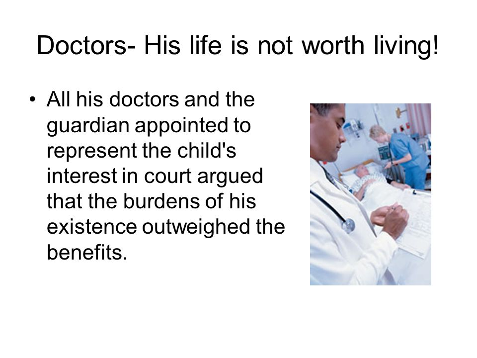 Doctors- His life is not worth living!