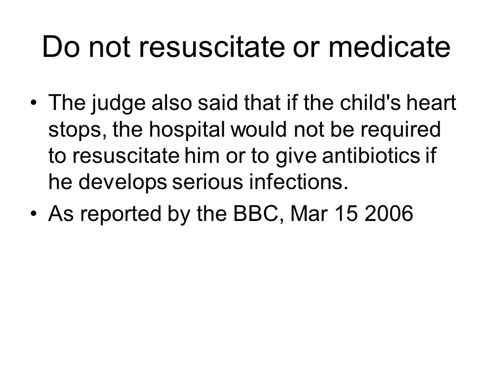 Do not resuscitate or medicate