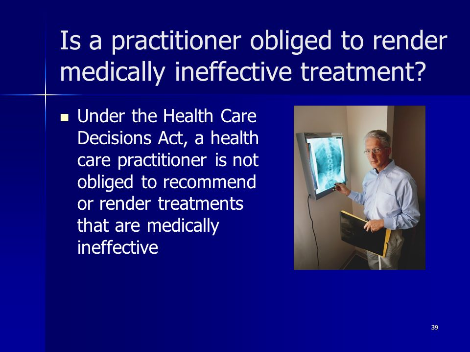 Is a practitioner obliged to render medically ineffective treatment