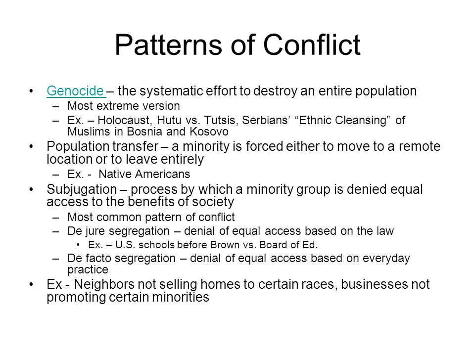 Patterns of Conflict Genocide – the systematic effort to destroy an entire population. Most extreme version.