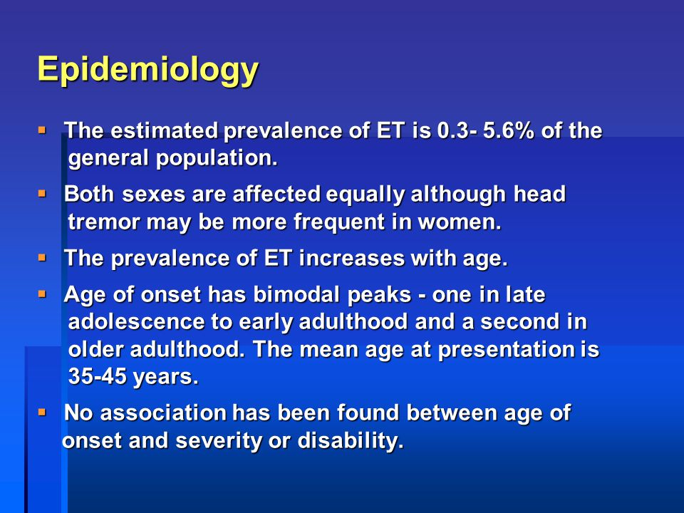 Epidemiology The estimated prevalence of ET is 0.3- 5.6% of the
