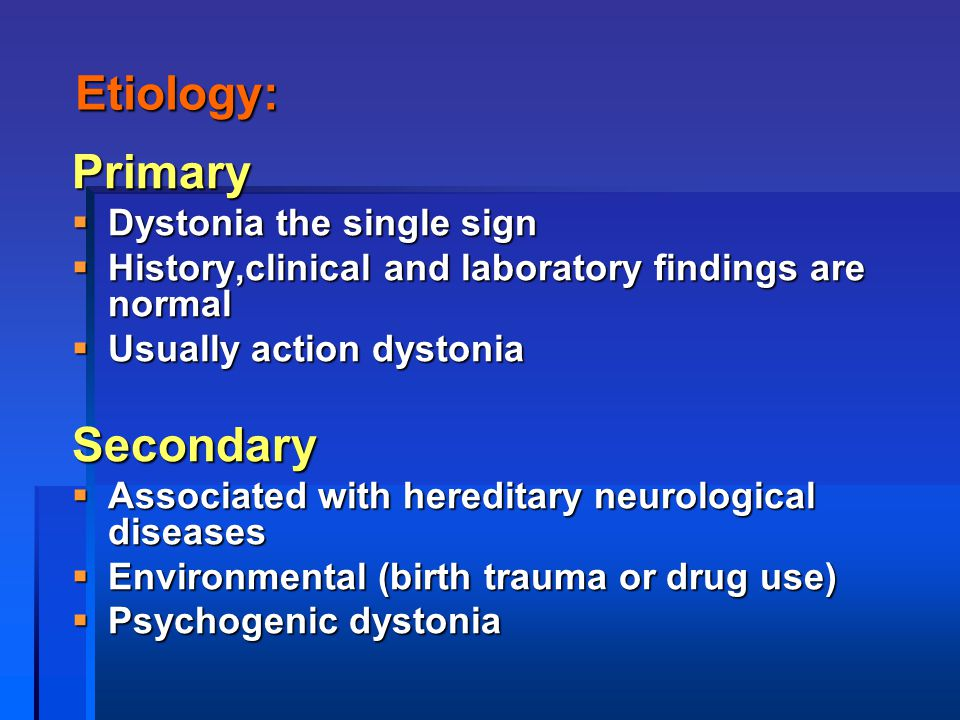 Etiology: Primary Secondary Dystonia the single sign