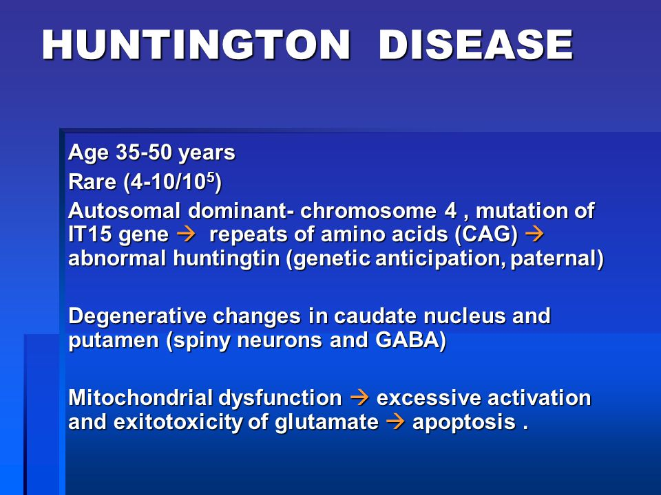 HUNTINGTON DISEASE Age 35-50 years Rare (4-10/105)
