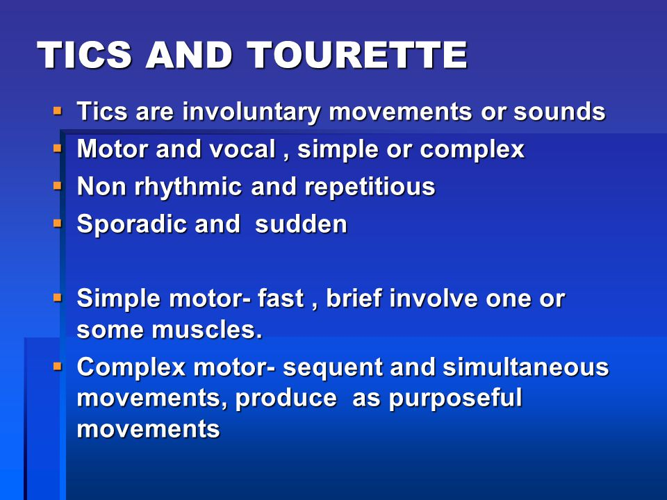 TICS AND TOURETTE Tics are involuntary movements or sounds
