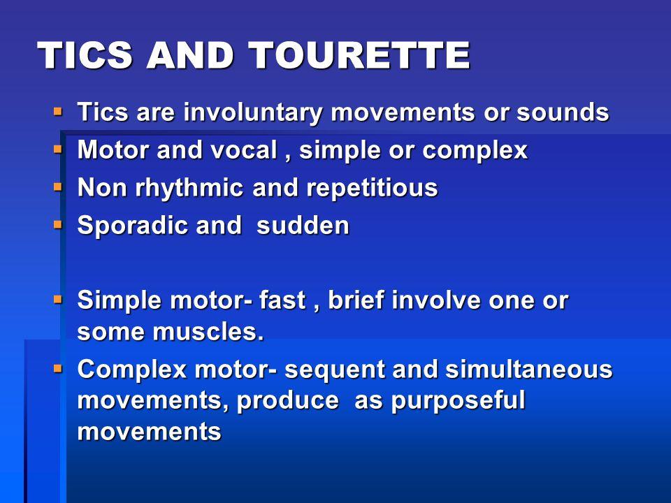 TICS AND TOURETTE Tics are involuntary movements or sounds