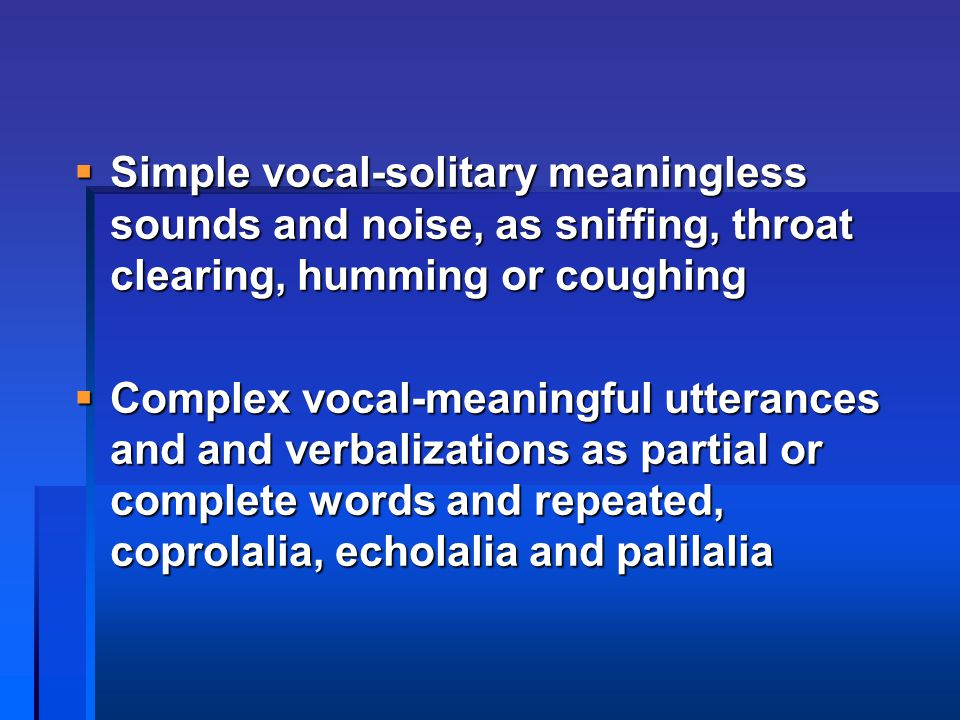 Simple vocal-solitary meaningless sounds and noise, as sniffing, throat clearing, humming or coughing