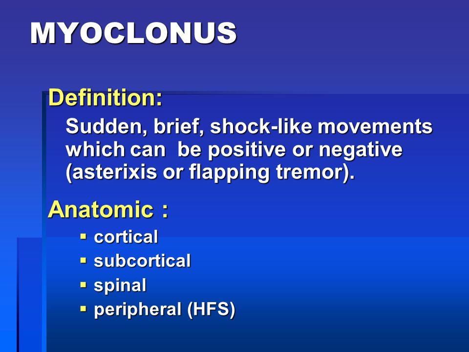 MYOCLONUS Definition: Anatomic :