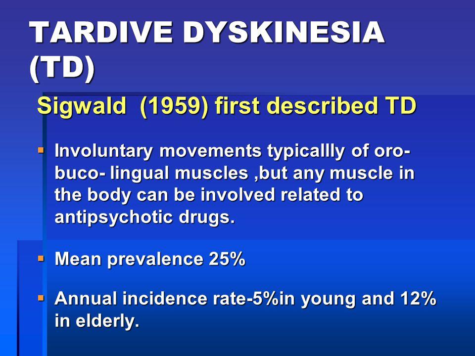 TARDIVE DYSKINESIA (TD)