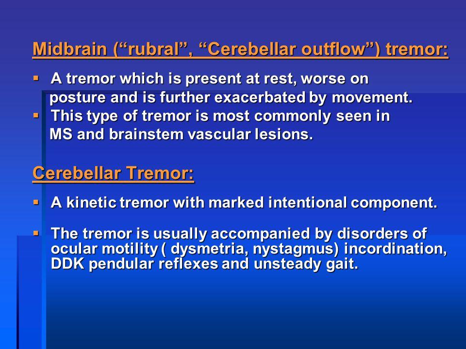 Midbrain ( rubral , Cerebellar outflow ) tremor: