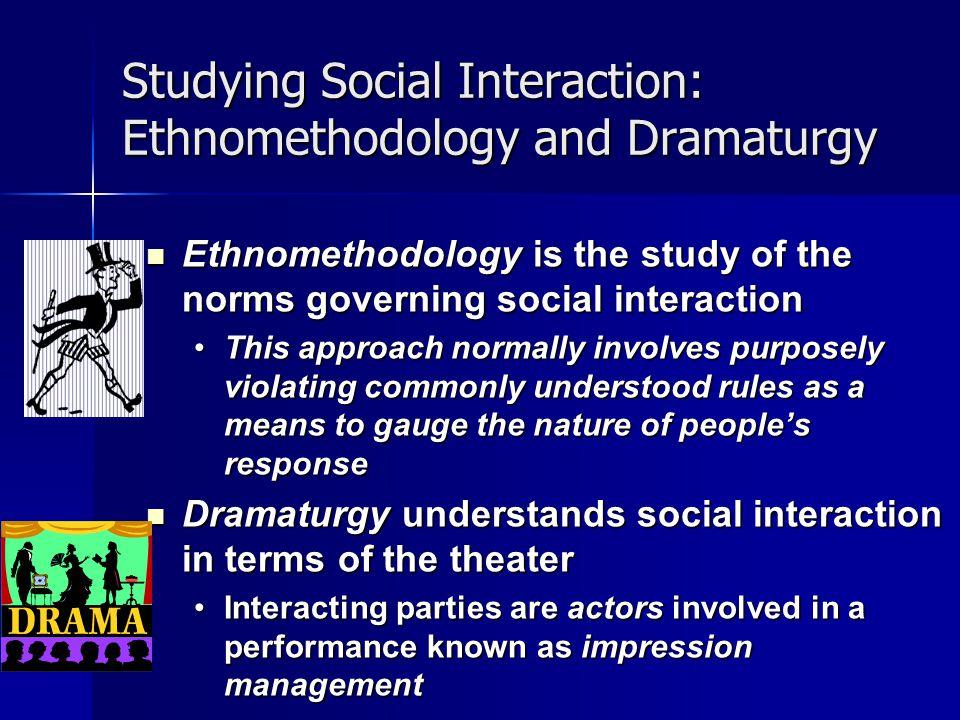 Studying Social Interaction: Ethnomethodology and Dramaturgy