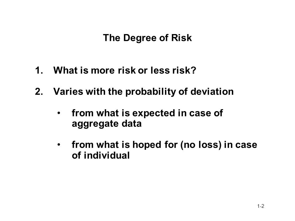 The Degree of Risk 1. What is more risk or less risk 2. Varies with the probability of deviation.