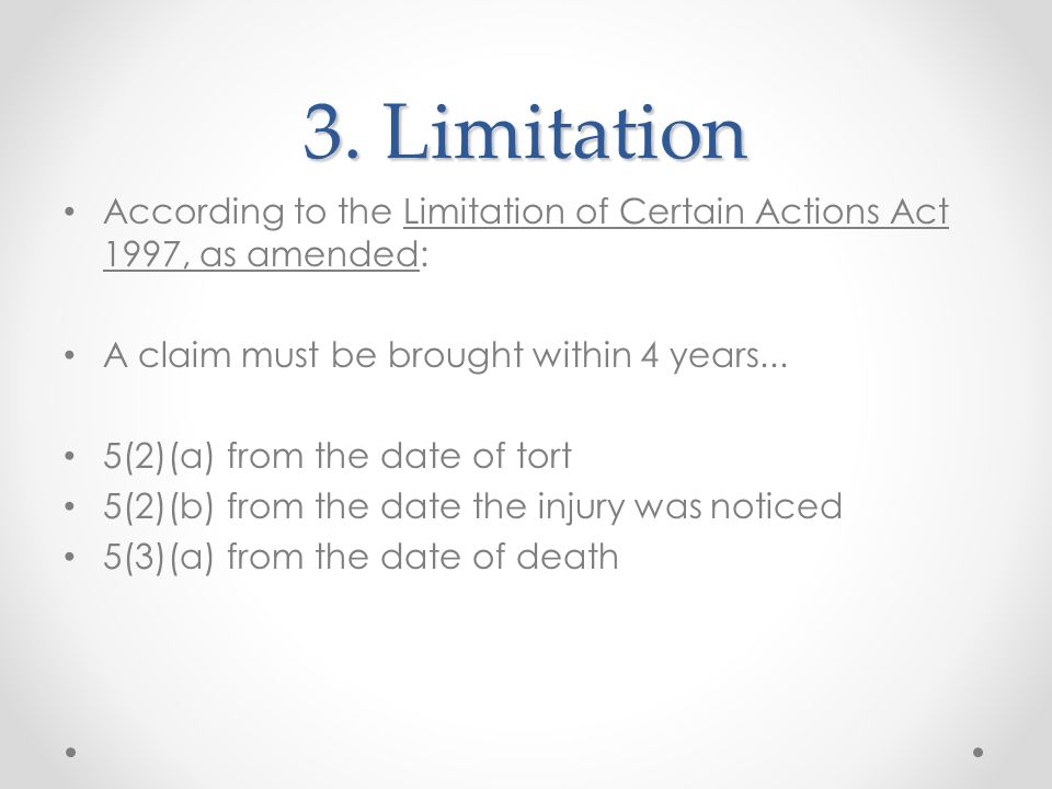 3. Limitation According to the Limitation of Certain Actions Act 1997, as amended: A claim must be brought within 4 years...