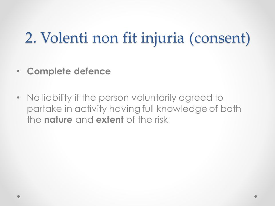 2. Volenti non fit injuria (consent)