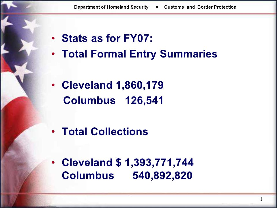 Stats as for FY07: Total Formal Entry Summaries Cleveland 1,860,179 Columbus 126,541