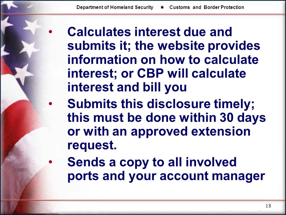 Calculates interest due and submits it; the website provides information on how to calculate interest; or CBP will calculate interest and bill you