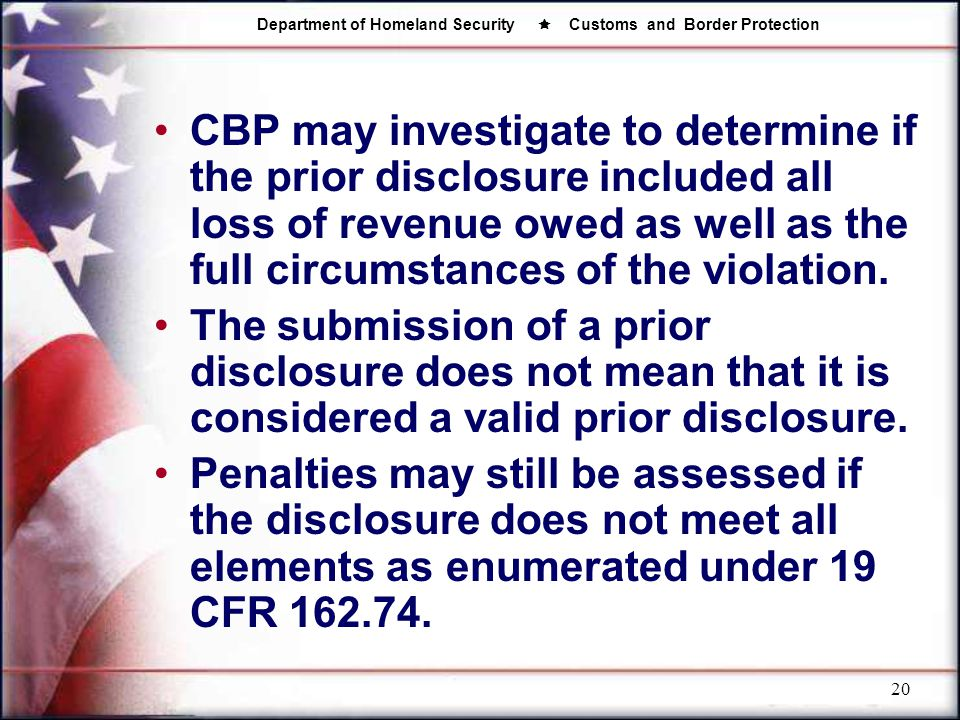 CBP may investigate to determine if the prior disclosure included all loss of revenue owed as well as the full circumstances of the violation.