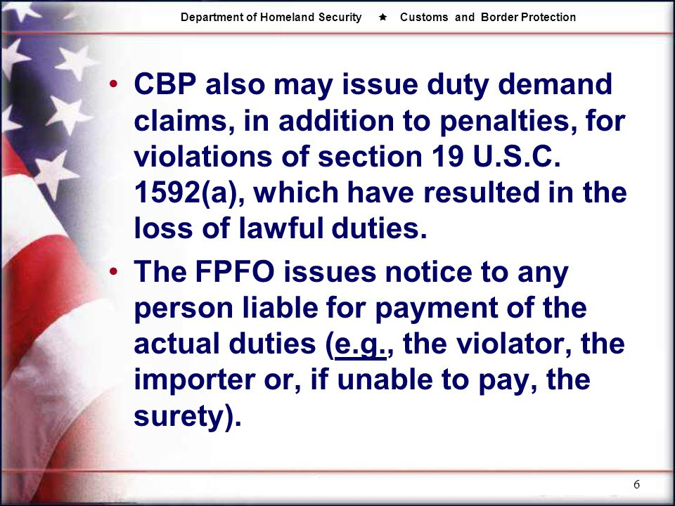 CBP also may issue duty demand claims, in addition to penalties, for violations of section 19 U.S.C. 1592(a), which have resulted in the loss of lawful duties.