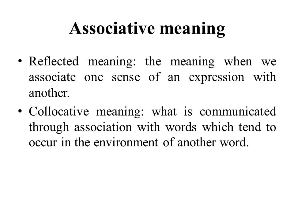 Associative meaning Reflected meaning: the meaning when we associate one sense of an expression with another.