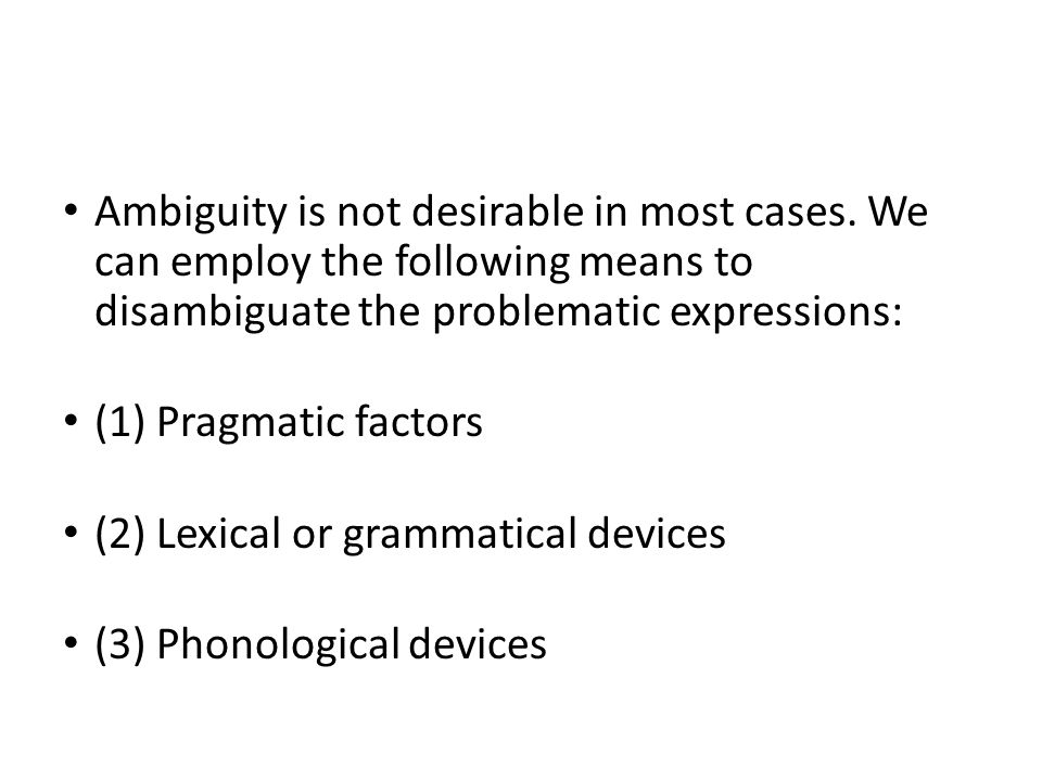 Ambiguity is not desirable in most cases