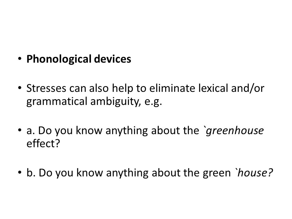 Phonological devices Stresses can also help to eliminate lexical and/or grammatical ambiguity, e.g.