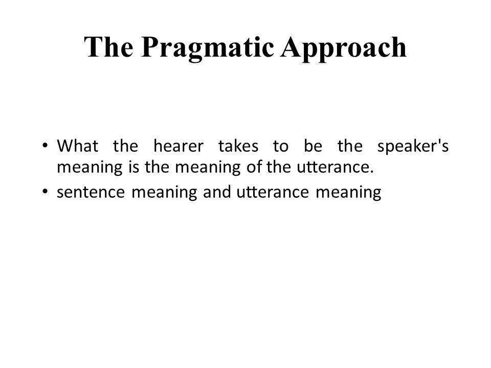 The Pragmatic Approach