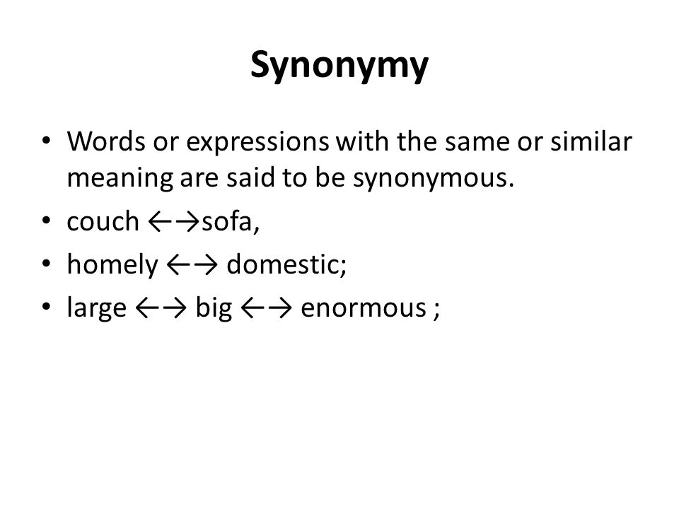 Synonymy Words or expressions with the same or similar meaning are said to be synonymous. couch ←→sofa,
