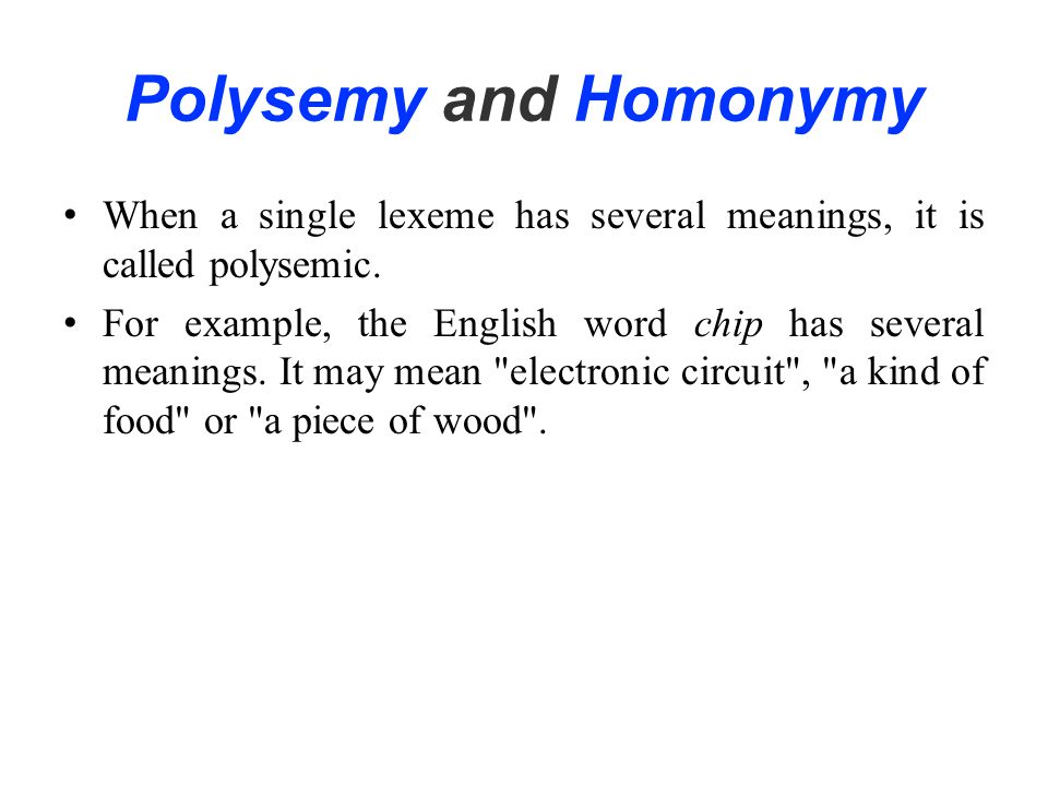 Polysemy and Homonymy When a single lexeme has several meanings, it is called polysemic.