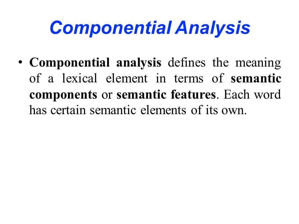 componential analysis This encyclopedia provides readers with authoritative essays on virtually all social science methods topics, quantitative and qualitative, by an internationa.