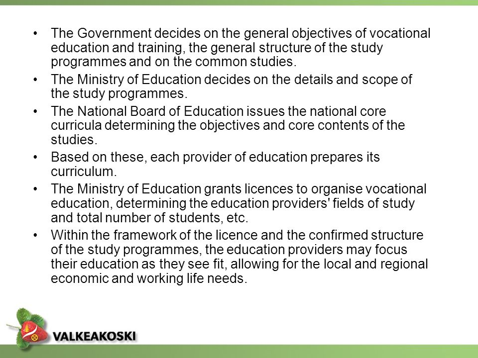 The Government decides on the general objectives of vocational education and training, the general structure of the study programmes and on the common studies.