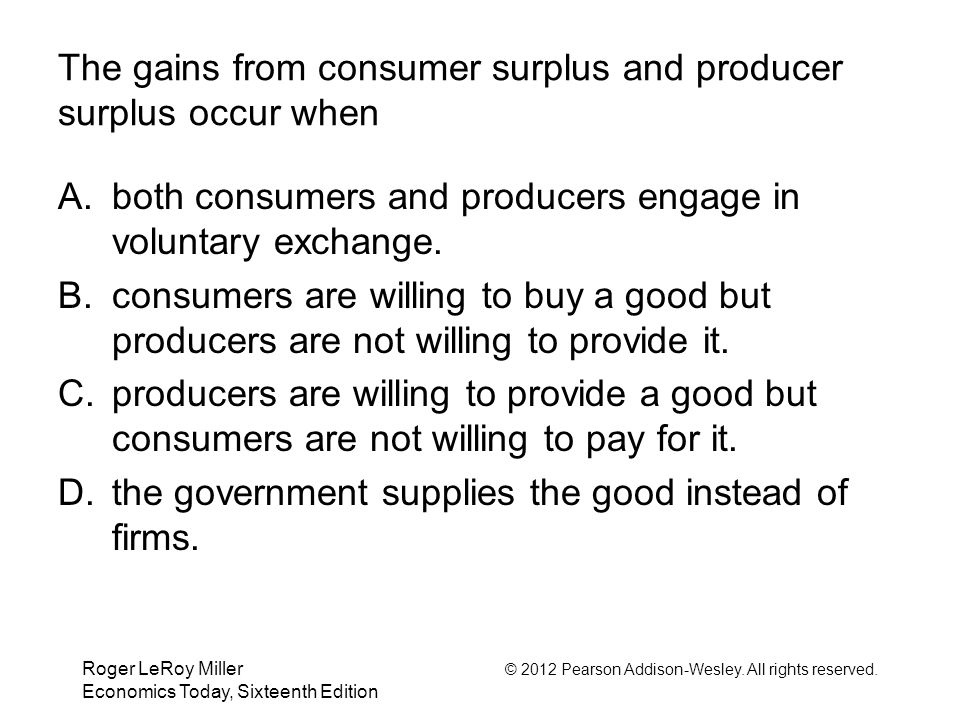 The gains from consumer surplus and producer surplus occur when