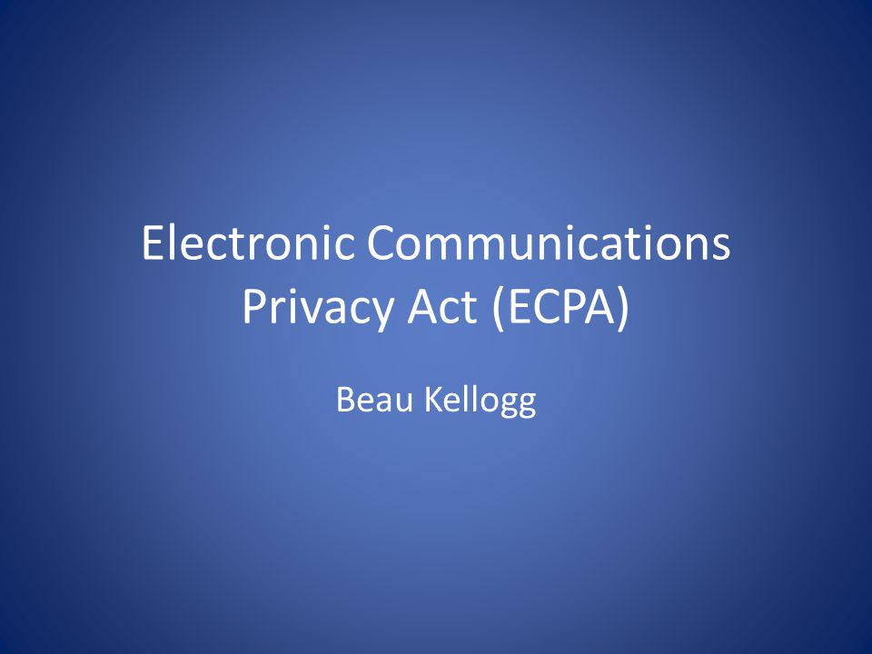 Electronic Communications Privacy Act (ECPA)