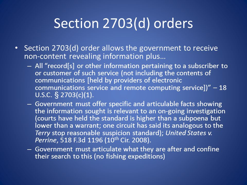 Section 2703(d) orders Section 2703(d) order allows the government to receive non-content revealing information plus…