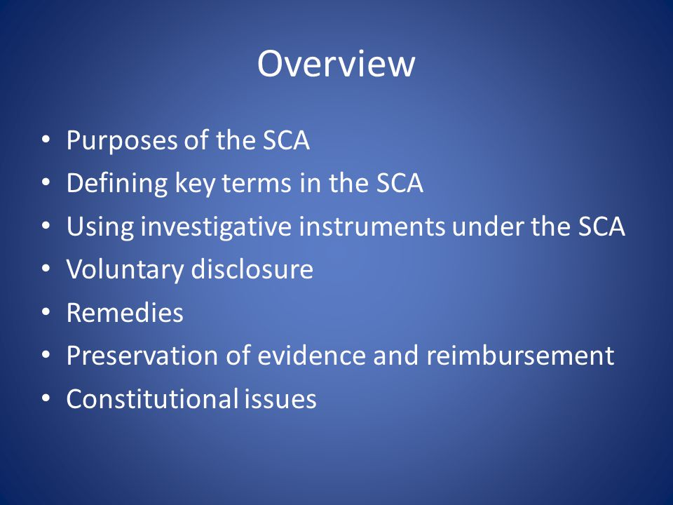 Overview Purposes of the SCA Defining key terms in the SCA