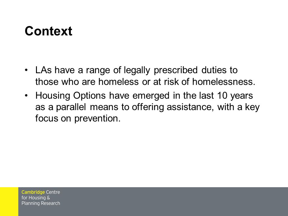 Context LAs have a range of legally prescribed duties to those who are homeless or at risk of homelessness.
